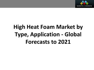 High Heat Foam Market worth 11.37 Billion USD by 2021