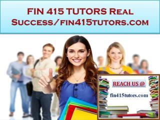 FIN 415 TUTORS Real Success/fin415tutors.com