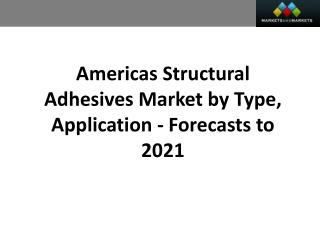 Americas Structural Adhesives Market worth 4.40 Billion USD by 2021