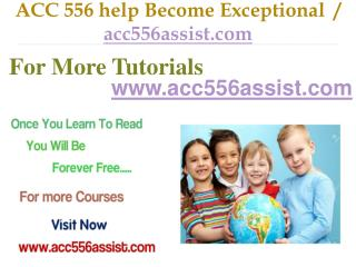 ACC 556 help Become Exceptional  / acc556assist.com