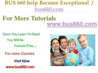 BUS 660 help Become Exceptional  / bus660.com