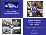 DoN IUID Enterprise Training Symposium Three DIETS3 Naval Operating Base, Norfolk,  VA SEA 04L2 8 April 2010