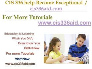 CIS 336 help Become Exceptional  / cis336aid.com