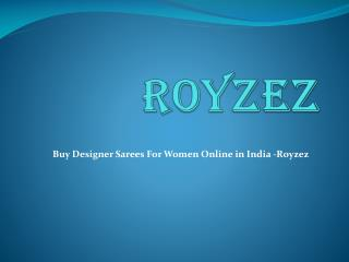 Buy Designer Sarees For Women Online in India -Royzez
