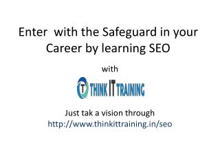 Enter  with the Safeguard in your Career by learning SEO