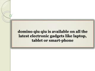 domino qiu qiu is available on all the latest electronic gadgets like laptop, tablet or smart-phone