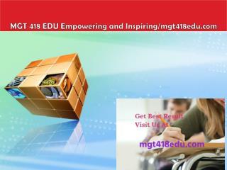 MGT 418 EDU Empowering and Inspiring/mgt418edu.com