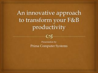 An innovative approach to transform your F&B productivity