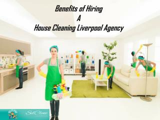 Benefits of Hiring A House Cleaning Liverpool Agency