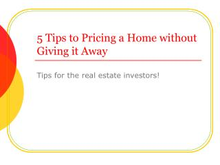 5 Tips to Pricing a Home without Giving it Away
