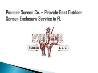 Pioneer Screen Co. – Provide Best Outdoor Screen Enclosure Service in FL