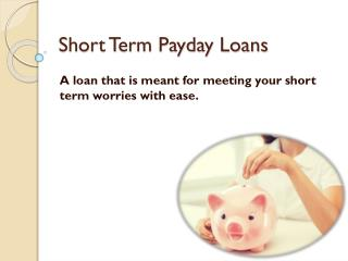 Short Term Payday Loans- Small Monetary Aid For Salaried Folks