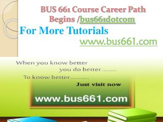 BUS 661 Course Career Path Begins /bus661dotcom