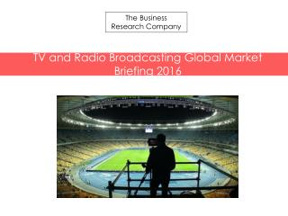 TV and Radio Broadcasting GMB Report  2016-Table of Contents
