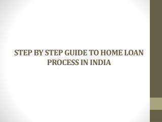 STEP BY STEP GUIDE TO HOME LOAN PROCESS IN INDIA