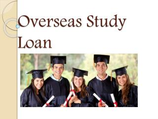 Overseas Study Loan : Education Loans - Give Wings to Your High Education Dreams