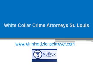 White Collar Crime Attorneys St. Louis - www.tysonmutrux.com