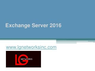 Exchange Server 2016 - www.lgnetworksinc.com