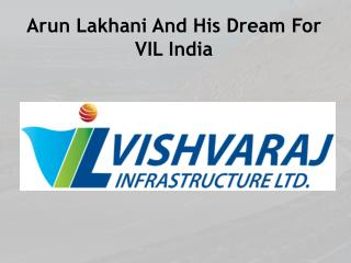 Arun Lakhani And His Dream For VIL India