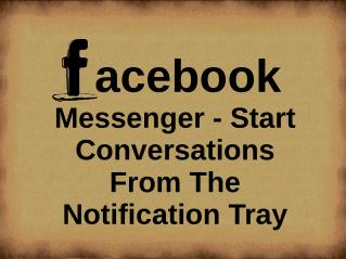 Facebook Messenger - Start conversations From The Notification Tray@@