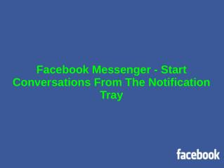 Facebook Messenger - Start Conversations From The Notification Tray
