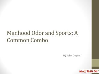 Manhood Odor and Sports: A Common Combo