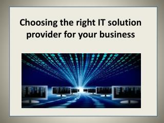Choosing the right IT solution provider for your business