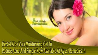 Herbal Aloe Vera Moisturizing Gel To Reduce Acne And Pimple Now Available At AyushRemedies.in