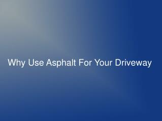 Why Use Asphalt For Your Driveway