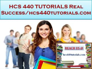 HCS 440 TUTORIALS Real Success/hcs440tutorials.com