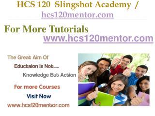 HCS 120  Slingshot Academy  / hcs120mentor.com