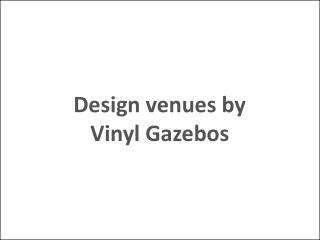 Design venues by Vinyl Gazebos