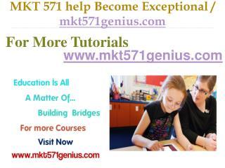 MKT 571 help Become Exceptional / mkt571genius.com