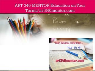 ART 340 MENTOR Education on Your Terms/art340mentor.com