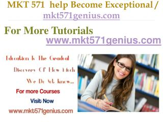 MKT 571  help Become Exceptional / mkt571genius.com