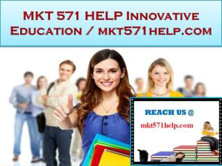 MKT 571 HELP Innovative Education / mkt571help.com