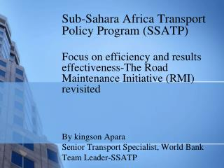 Sub-Sahara Africa Transport Policy Program SSATP  Focus on efficiency and results effectiveness-The Road Maintenance Ini