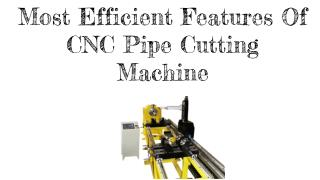 Most Efficient Features Of CNC Pipe Cutting Machine