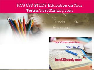 HCS 533 STUDY Education on Your Terms/hcs533study.com