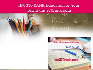 HM 370 RANK Education on Your Terms/hm370rank.com