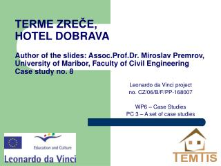 TERME ZRECE,  HOTEL DOBRAVA  Author of the slides: Assoc.Prof.Dr. Miroslav Premrov, University of Maribor, Faculty of Ci