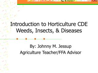 Introduction to Horticulture CDE Weeds, Insects,  Diseases