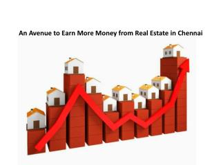 An Avenue to Earn More Money from Real Estate in Chennai