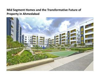 Mid Segment Homes and the Transformative Future Of  Property in Ahmedabad