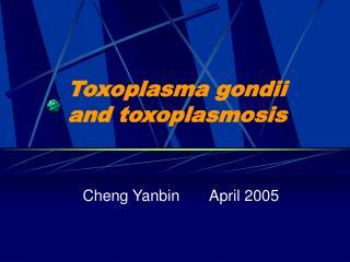 Toxoplasma gondii and toxoplasmosis