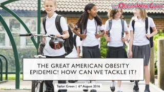 The Great American Obesity Epidemic! How Can We Tackle It?
