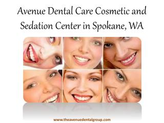 Avenue Dental Care Cosmetic and Sedation Center in Spokane, WA
