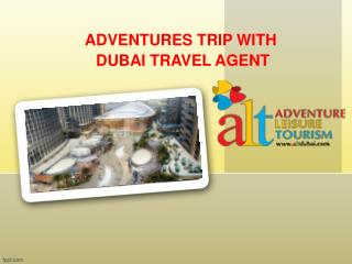 ADVENTURES TRIP WITH DUBAI TRAVEL AGENT