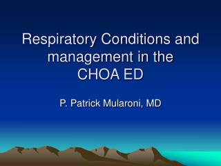 Respiratory Conditions and management in the  CHOA ED