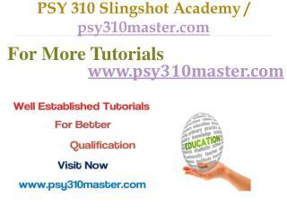 PSY 310 Slingshot Academy / psy310master.com